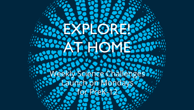 Explore! At Home: Weekly Science Challenge