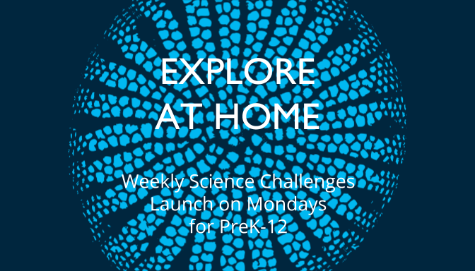 Explore at Home - Weekly Science Challenges